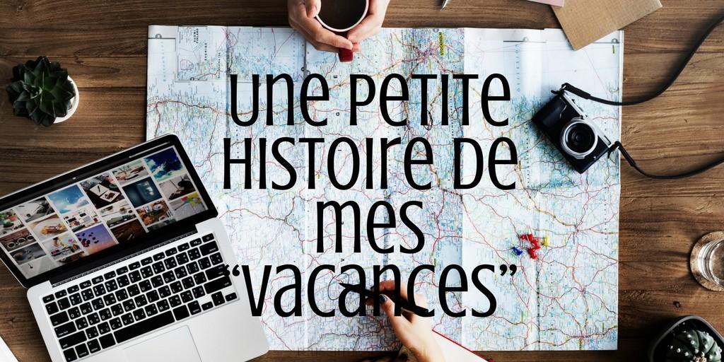 """Une petite histoire de mes """"vacances"""""""